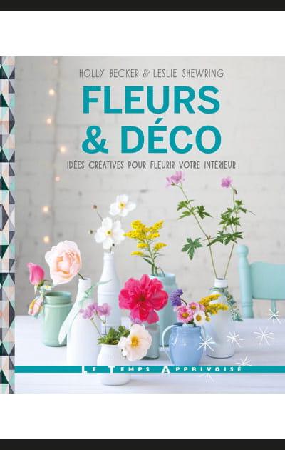 Fleurs & Déco: idées créatives pour fleurir votre intérieur