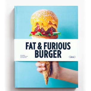 fat & furious burger, 60 recettes pour les estomacs qui s'expriment