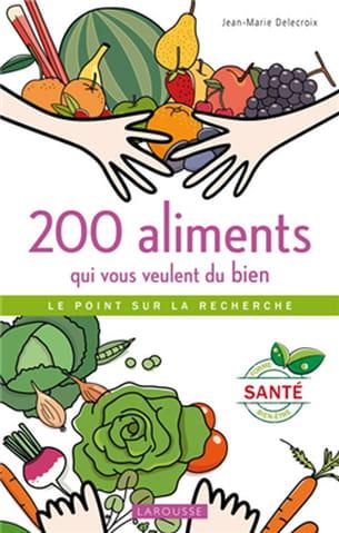 200 aliments qui vous veulent du bien, de jean-marie delecroix.