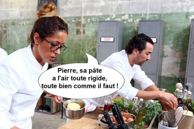 Latifa, à propos de Pierre:Sa pâte a l'air toute rigide, toute bien comme il faut !