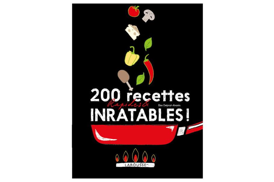 """Concours : 15 livres """"200 recettes rapides et inratables"""" à gagner"""