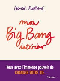 'mon big bang intérieur - vous avez l'immense pouvoir de changer votre vie',