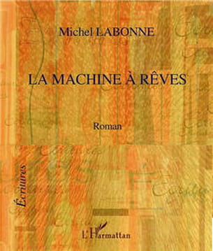 la machine à rêves, michel labonne, éditions l'harmattan, 13,50 euros.