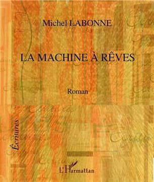 la machine à rêves,michel labonne, éditions l'harmattan, 13,50 euros.