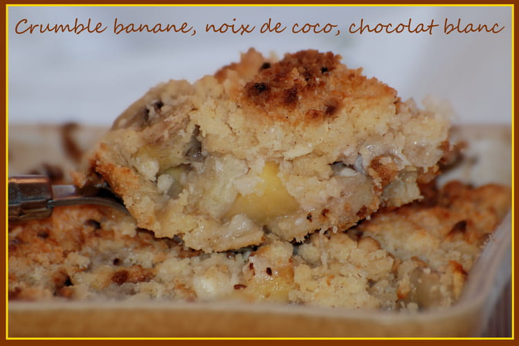 Crumble banane, noix de coco, chocolat blanc